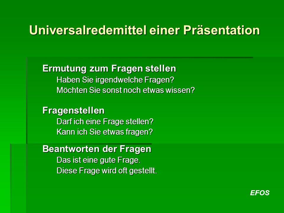 EFOS Universalredemittel einer Präsentation Ermutung zum Fragen stellen Haben Sie irgendwelche Fragen? Möchten Sie sonst noch etwas wissen? Fragenstel