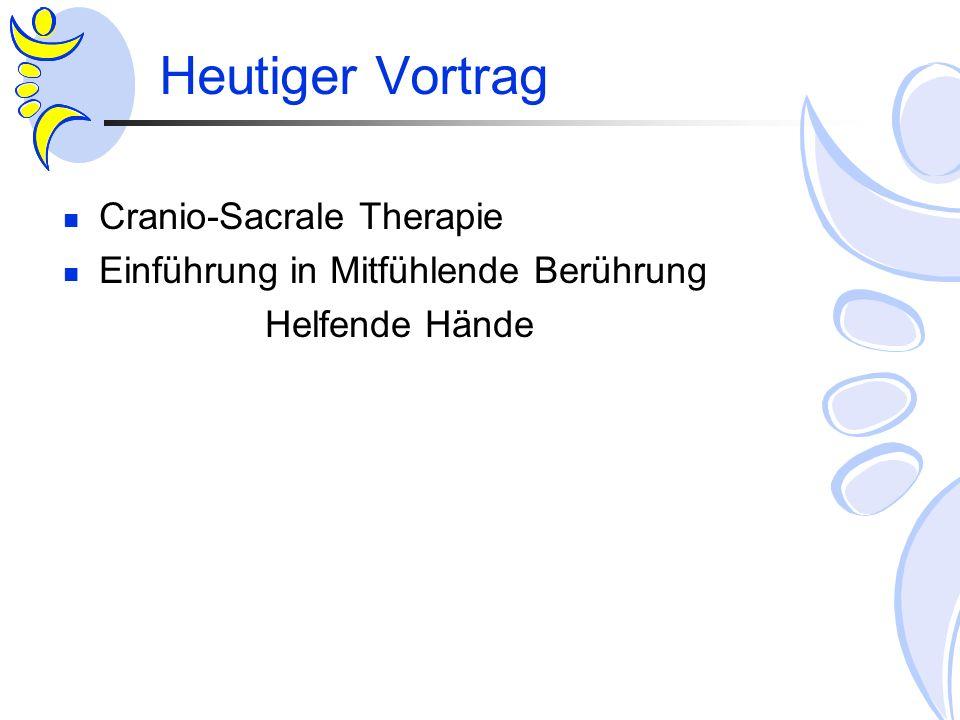 Heutiger Vortrag Cranio-Sacrale Therapie Einführung in Mitfühlende Berührung Helfende Hände