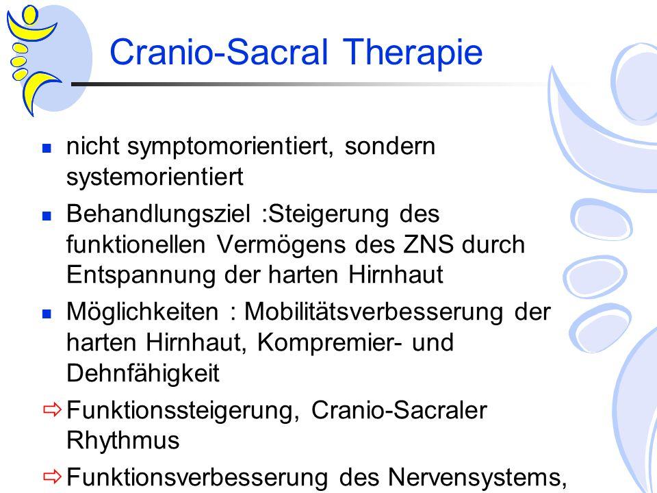 Cranio-Sacral Therapie nicht symptomorientiert, sondern systemorientiert Behandlungsziel :Steigerung des funktionellen Vermögens des ZNS durch Entspan