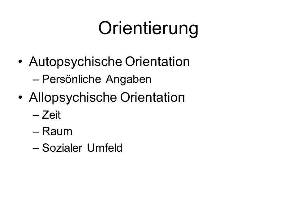Orientierung Autopsychische Orientation –Persönliche Angaben Allopsychische Orientation –Zeit –Raum –Sozialer Umfeld