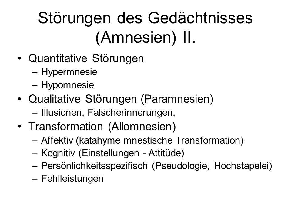 Störungen des Gedächtnisses (Amnesien) II. Quantitative Störungen –Hypermnesie –Hypomnesie Qualitative Störungen (Paramnesien) –Illusionen, Falscherin