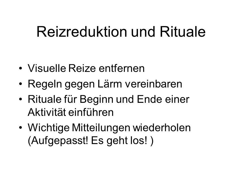 Reizreduktion und Rituale Visuelle Reize entfernen Regeln gegen Lärm vereinbaren Rituale für Beginn und Ende einer Aktivität einführen Wichtige Mittei