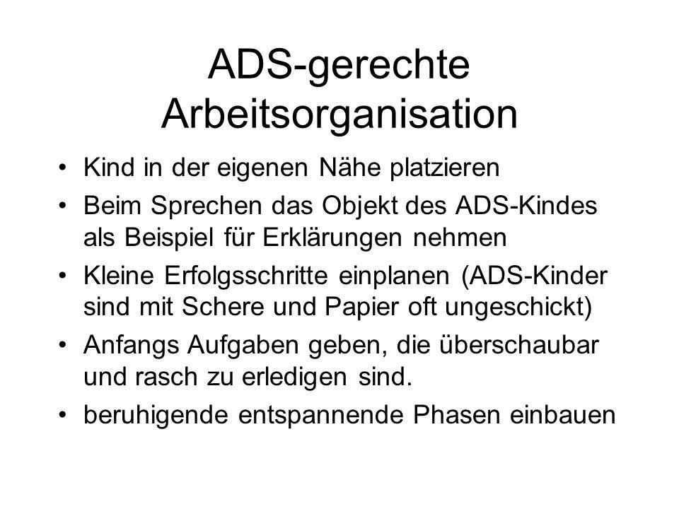 ADS-gerechte Arbeitsorganisation Kind in der eigenen Nähe platzieren Beim Sprechen das Objekt des ADS-Kindes als Beispiel für Erklärungen nehmen Klein