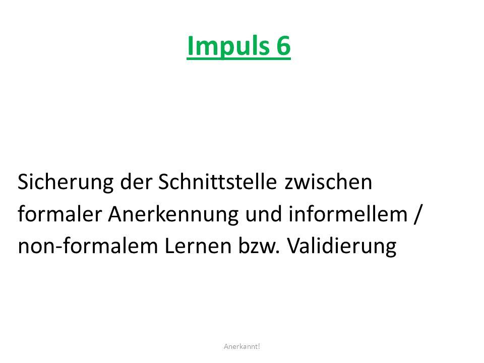 Impuls 6 Sicherung der Schnittstelle zwischen formaler Anerkennung und informellem / non-formalem Lernen bzw.