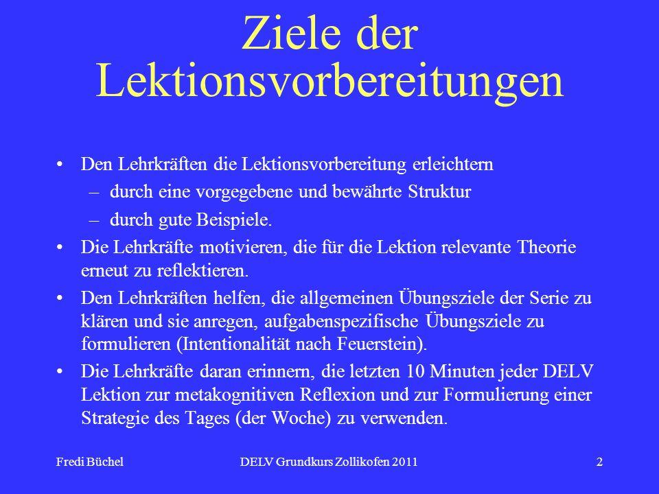 Fredi BüchelDELV Grundkurs Zollikofen 20112 Ziele der Lektionsvorbereitungen Den Lehrkräften die Lektionsvorbereitung erleichtern –durch eine vorgegeb