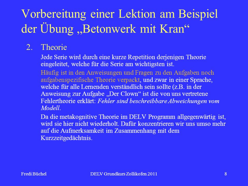 Fredi BüchelDELV Grundkurs Zollikofen 20118 Vorbereitung einer Lektion am Beispiel der Übung Betonwerk mit Kran 2.Theorie Jede Serie wird durch eine kurze Repetition derjenigen Theorie eingeleitet, welche für die Serie am wichtigsten ist.