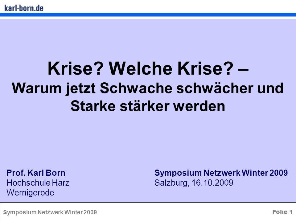 Symposium Netzwerk Winter 2009 Folie 1 Krise? Welche Krise? – Warum jetzt Schwache schwächer und Starke stärker werden Prof. Karl BornSymposium Netzwe