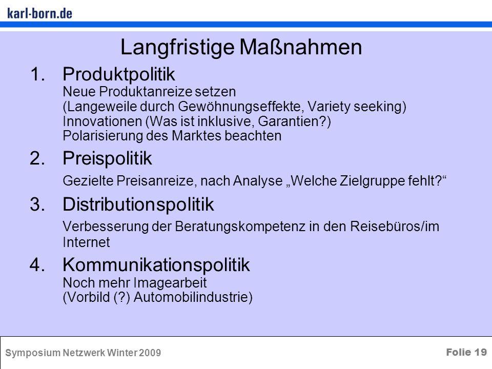 Symposium Netzwerk Winter 2009 Folie 19 Langfristige Maßnahmen 1.Produktpolitik Neue Produktanreize setzen (Langeweile durch Gewöhnungseffekte, Variet