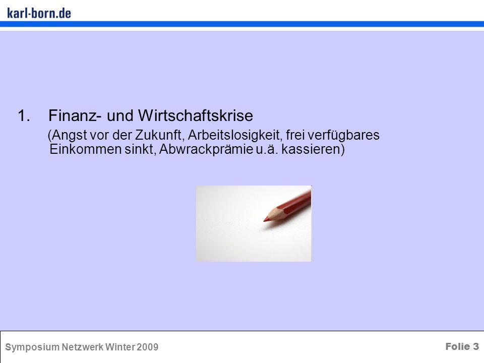Symposium Netzwerk Winter 2009 Folie 3 1. Finanz- und Wirtschaftskrise (Angst vor der Zukunft, Arbeitslosigkeit, frei verfügbares Einkommen sinkt, Abw
