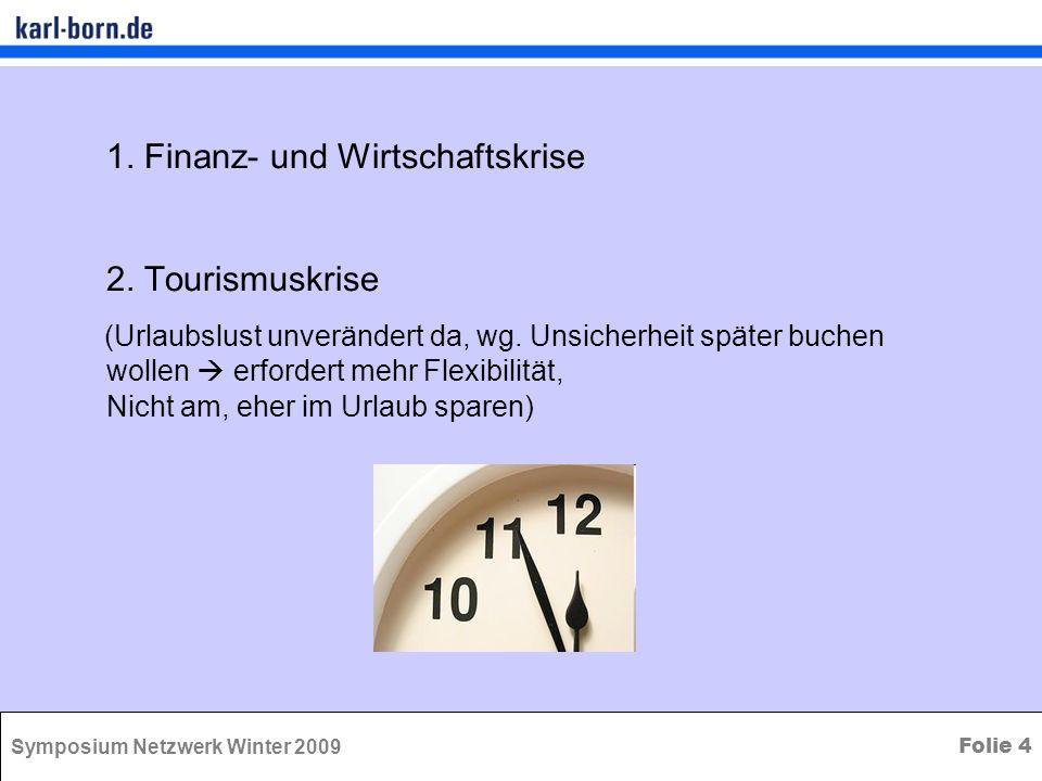 Symposium Netzwerk Winter 2009 Folie 4 1. Finanz- und Wirtschaftskrise 2. Tourismuskrise (Urlaubslust unverändert da, wg. Unsicherheit später buchen w