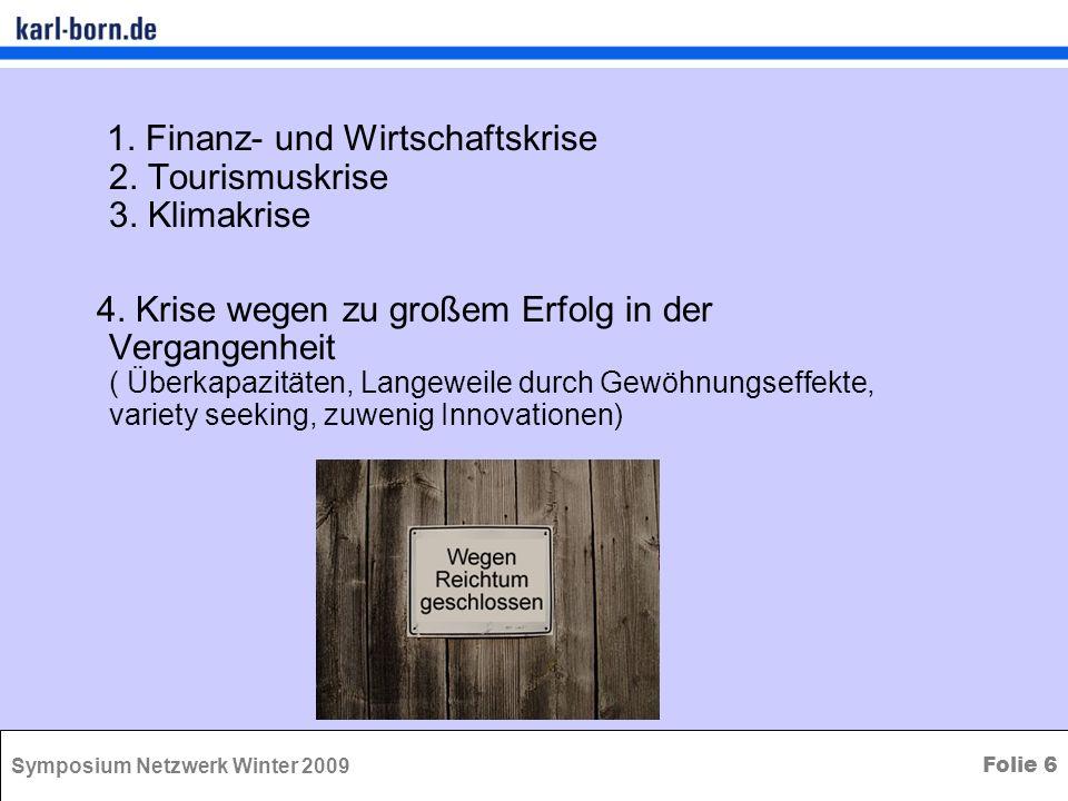 Symposium Netzwerk Winter 2009 Folie 6 1. Finanz- und Wirtschaftskrise 2. Tourismuskrise 3. Klimakrise 4. Krise wegen zu großem Erfolg in der Vergange