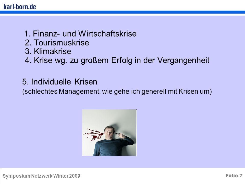 Symposium Netzwerk Winter 2009 Folie 7 1. Finanz- und Wirtschaftskrise 2. Tourismuskrise 3. Klimakrise 4. Krise wg. zu großem Erfolg in der Vergangenh