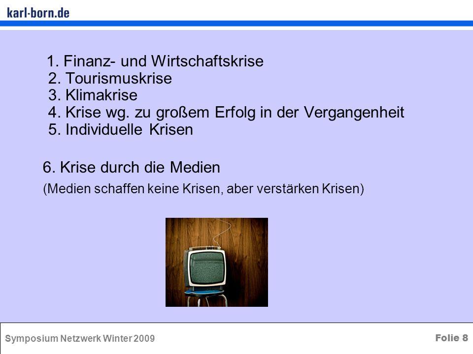 Symposium Netzwerk Winter 2009 Folie 8 1. Finanz- und Wirtschaftskrise 2. Tourismuskrise 3. Klimakrise 4. Krise wg. zu großem Erfolg in der Vergangenh