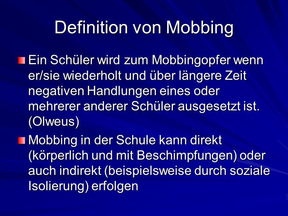 Definition von Mobbing Ein Schüler wird zum Mobbingopfer wenn er/sie wiederholt und über längere Zeit negativen Handlungen eines oder mehrerer anderer
