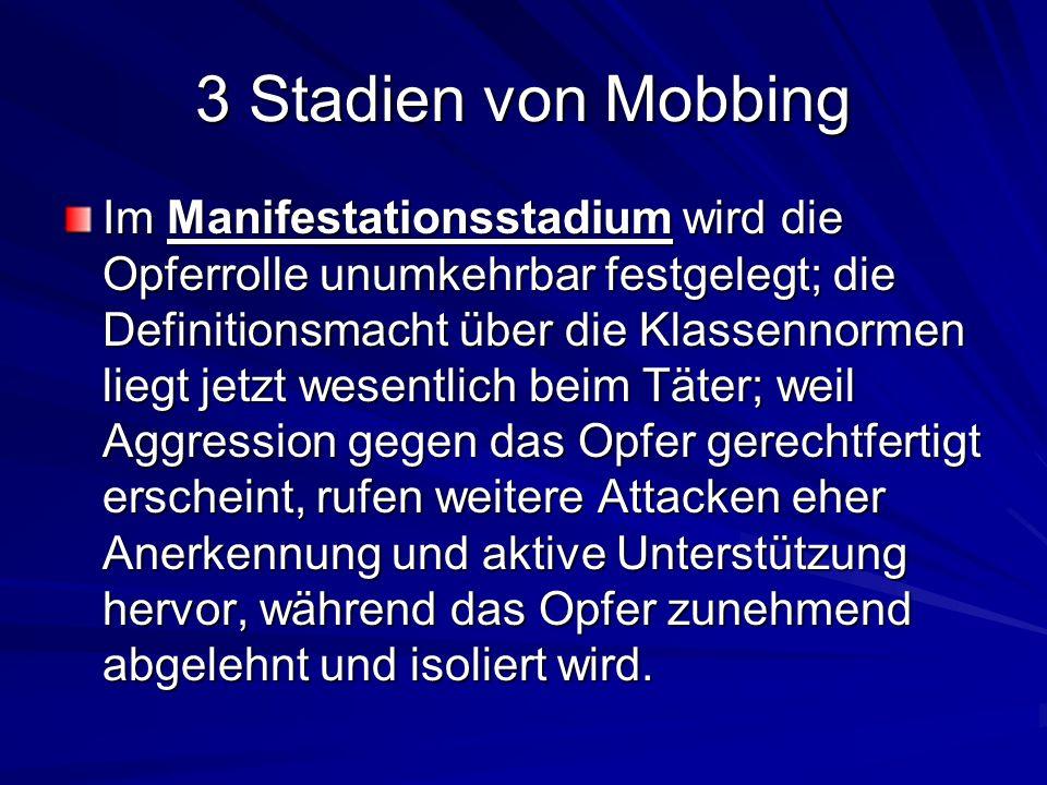 3 Stadien von Mobbing Im Manifestationsstadium wird die Opferrolle unumkehrbar festgelegt; die Definitionsmacht über die Klassennormen liegt jetzt wes