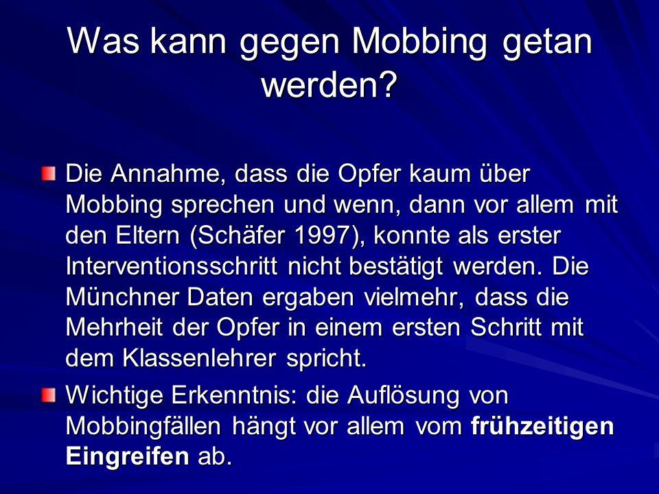 Was kann gegen Mobbing getan werden? Die Annahme, dass die Opfer kaum über Mobbing sprechen und wenn, dann vor allem mit den Eltern (Schäfer 1997), ko