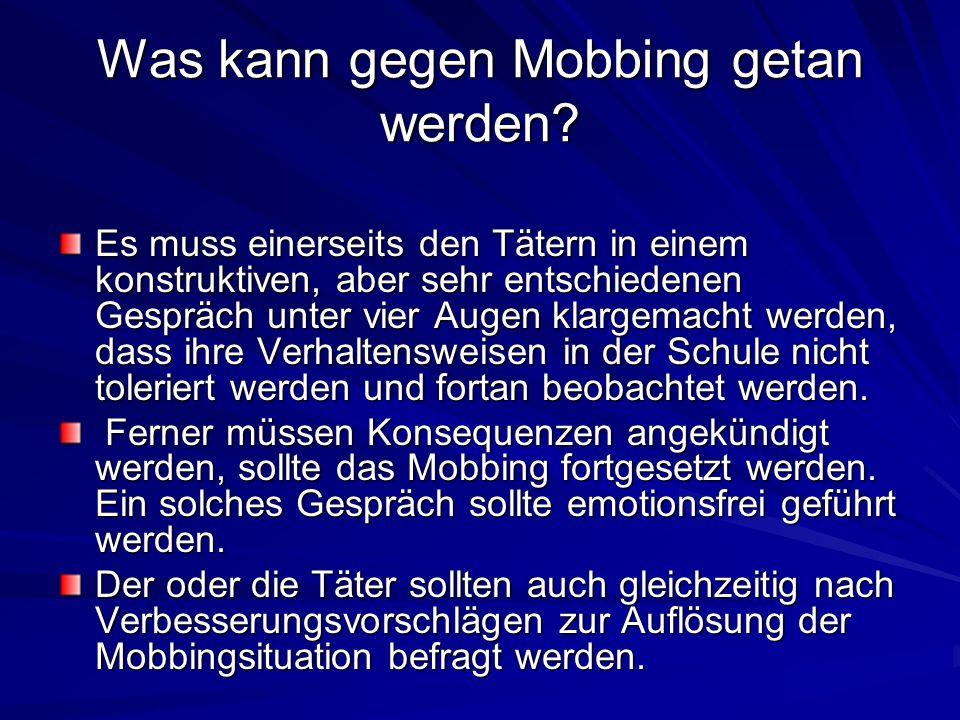 Was kann gegen Mobbing getan werden? Es muss einerseits den Tätern in einem konstruktiven, aber sehr entschiedenen Gespräch unter vier Augen klargemac