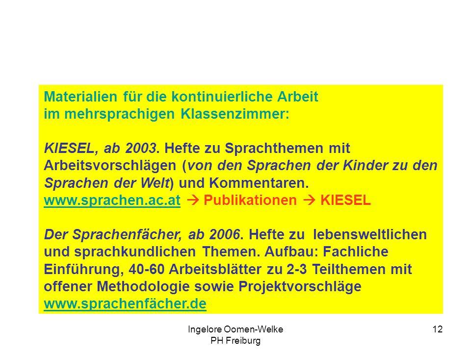Ingelore Oomen-Welke PH Freiburg 11 Arbeitsmaterialien zum vielsprachigen Deutschunterricht Viel Einzelmaterial, z.B. R. Hartung u.a. 2001: Sprachen ö