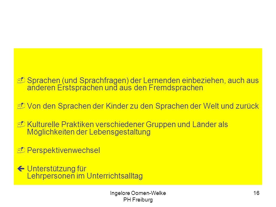 Ingelore Oomen-Welke PH Freiburg 15 Was zeichnet den Sprachenfächer aus ? Adressierung für die Lernenden bedeutsame Inhalte problemorientiert zu Orien
