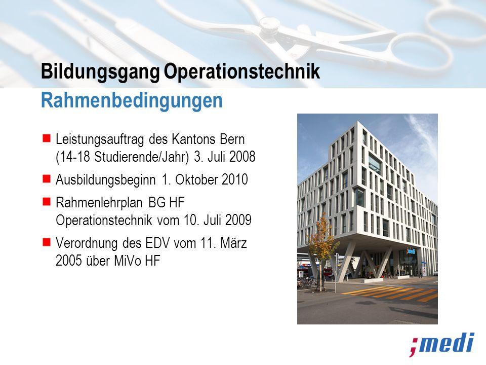 Bildungsgang Operationstechnik Rahmenbedingungen Leistungsauftrag des Kantons Bern (14-18 Studierende/Jahr) 3. Juli 2008 Ausbildungsbeginn 1. Oktober