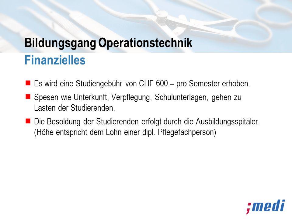 Bildungsgang Operationstechnik Finanzielles Es wird eine Studiengebühr von CHF 600.– pro Semester erhoben. Spesen wie Unterkunft, Verpflegung, Schulun