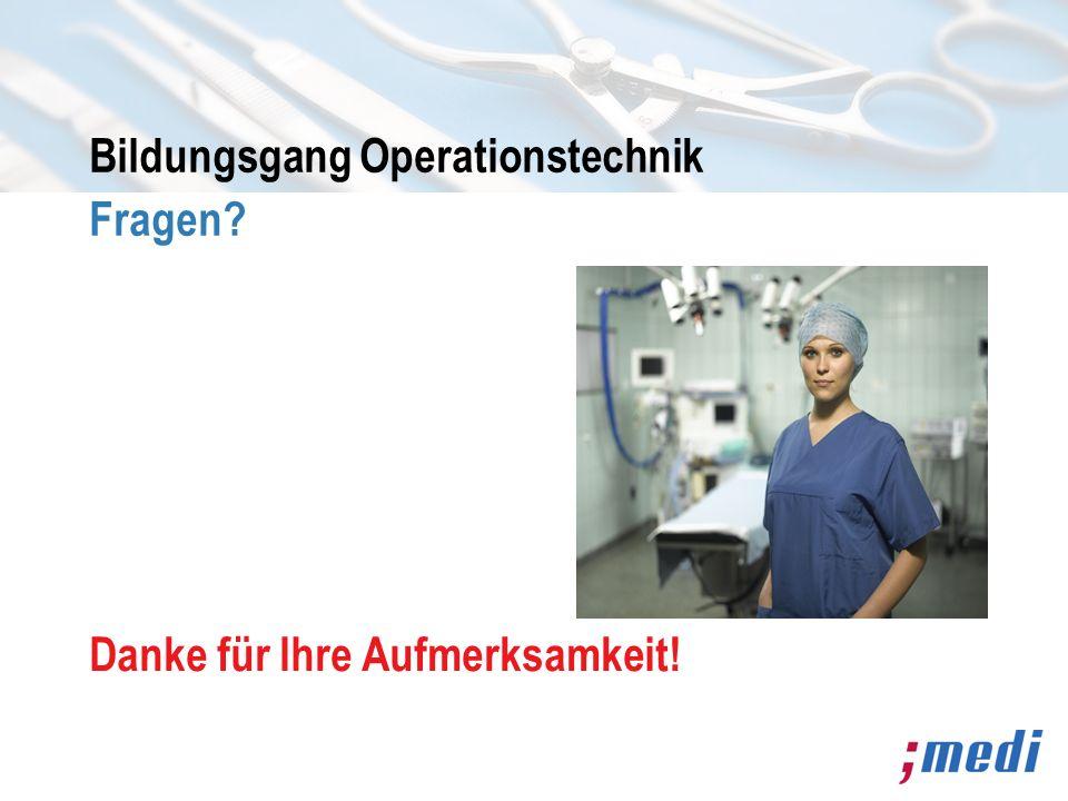 Bildungsgang Operationstechnik Fragen? Danke für Ihre Aufmerksamkeit!