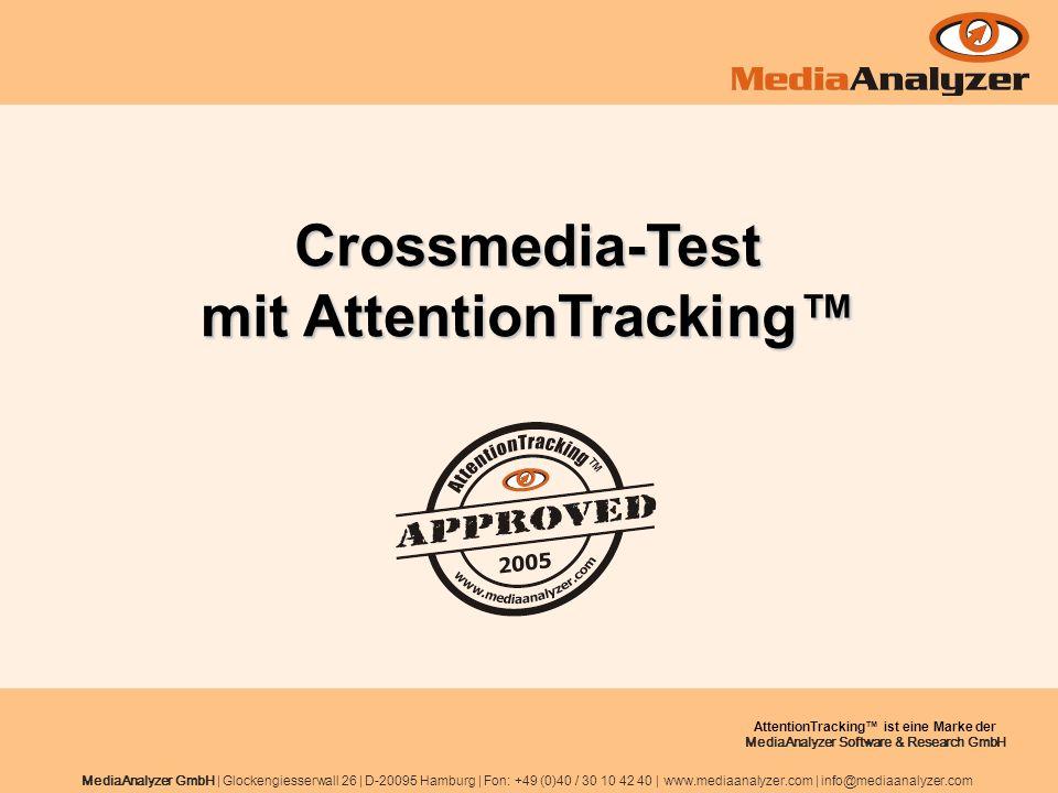 MediaAnalyzer GmbH | Glockengiesserwall 26 | D-20095 Hamburg | Fon: +49 (0)40 / 30 10 42 40 | www.mediaanalyzer.com | info@mediaanalyzer.com AttentionTracking ist eine Marke der MediaAnalyzer Software & Research GmbH Crossmedia-Test mit AttentionTracking