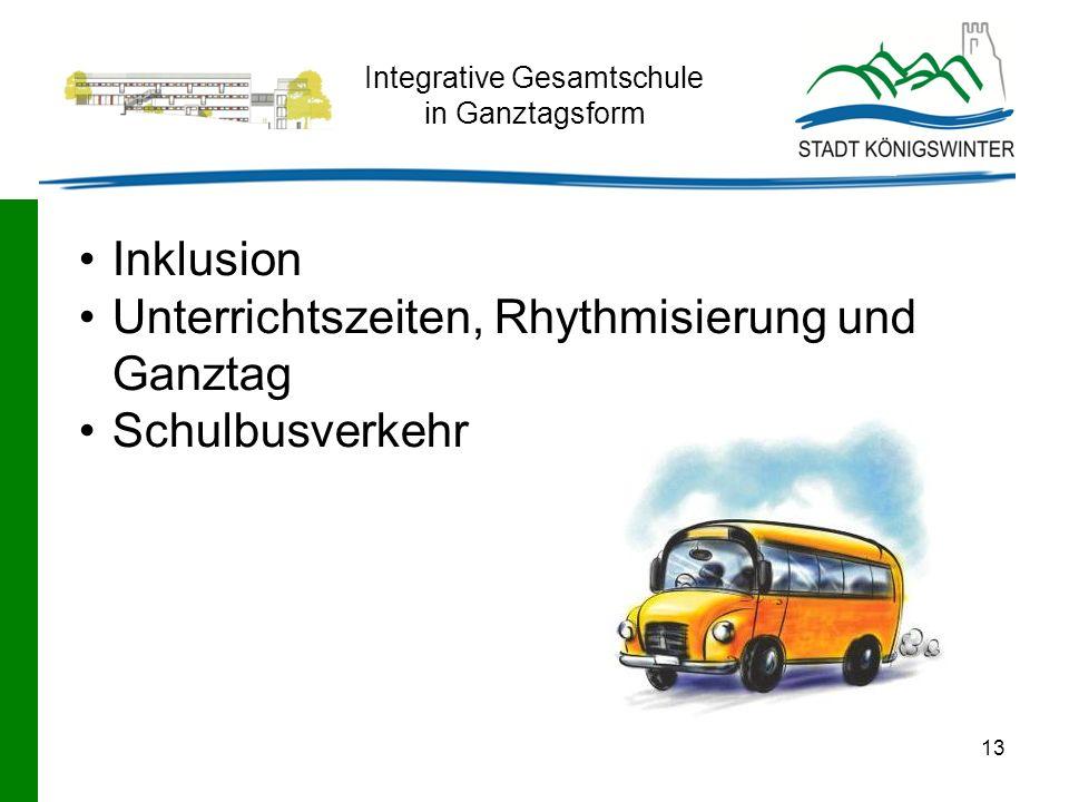 13 Integrative Gesamtschule in Ganztagsform Inklusion Unterrichtszeiten, Rhythmisierung und Ganztag Schulbusverkehr