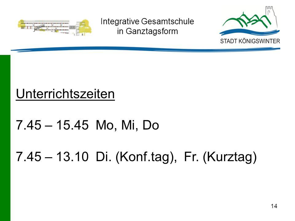 14 Integrative Gesamtschule in Ganztagsform Unterrichtszeiten 7.45 – 15.45 Mo, Mi, Do 7.45 – 13.10 Di. (Konf.tag), Fr. (Kurztag)