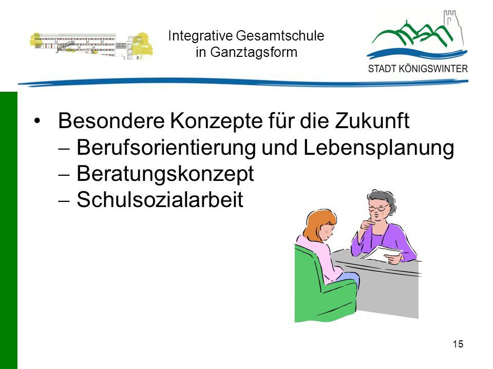 15 Integrative Gesamtschule in Ganztagsform Besondere Konzepte für die Zukunft Berufsorientierung und Lebensplanung Beratungskonzept Schulsozialarbeit
