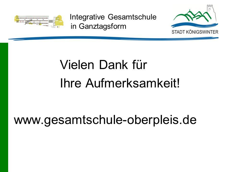 Integrative Gesamtschule in Ganztagsform Vielen Dank für Ihre Aufmerksamkeit! www.gesamtschule-oberpleis.de