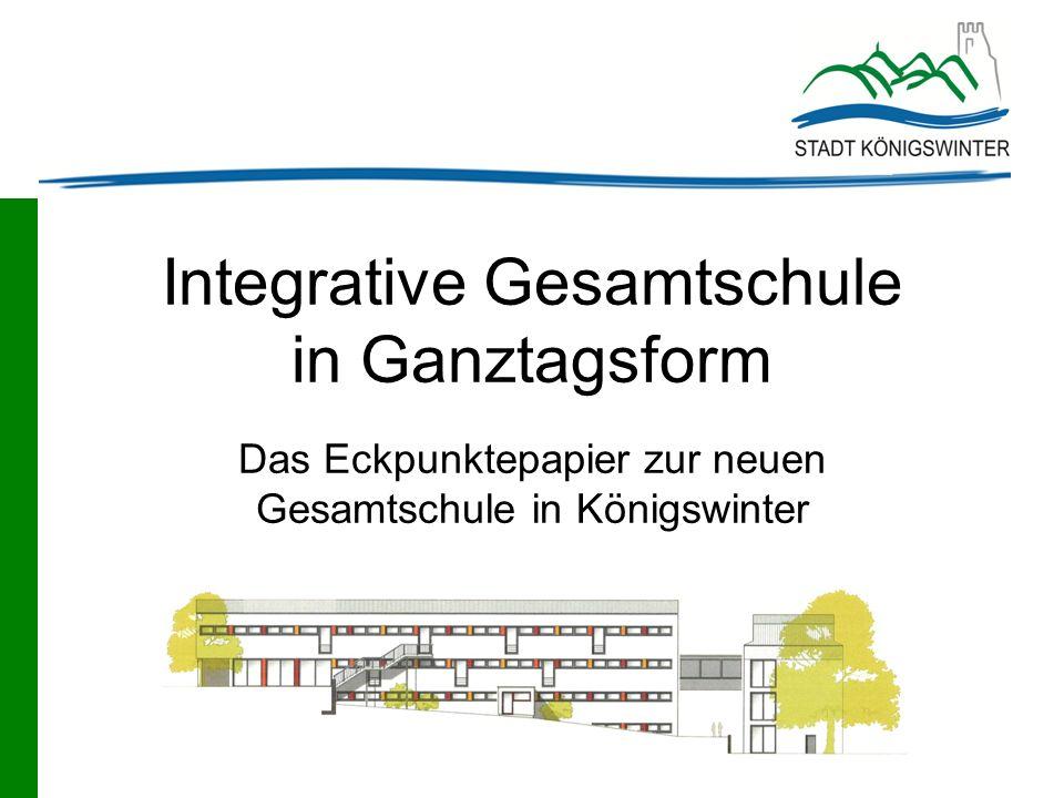 Integrative Gesamtschule in Ganztagsform Das Eckpunktepapier zur neuen Gesamtschule in Königswinter