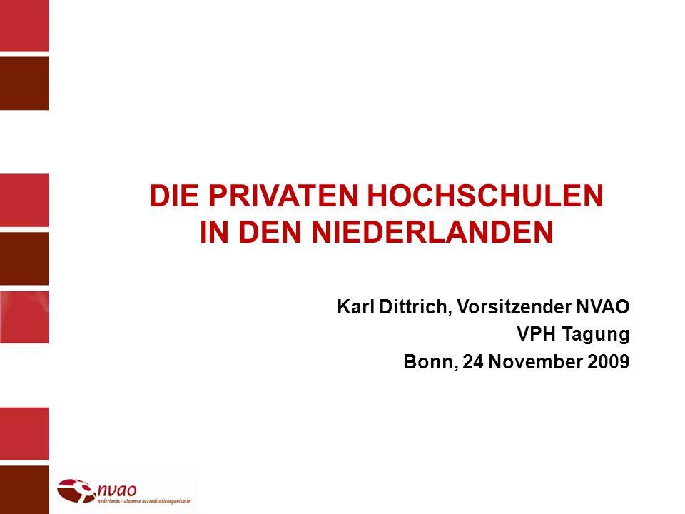 DIE PRIVATEN HOCHSCHULEN IN DEN NIEDERLANDEN Karl Dittrich, Vorsitzender NVAO VPH Tagung Bonn, 24 November 2009