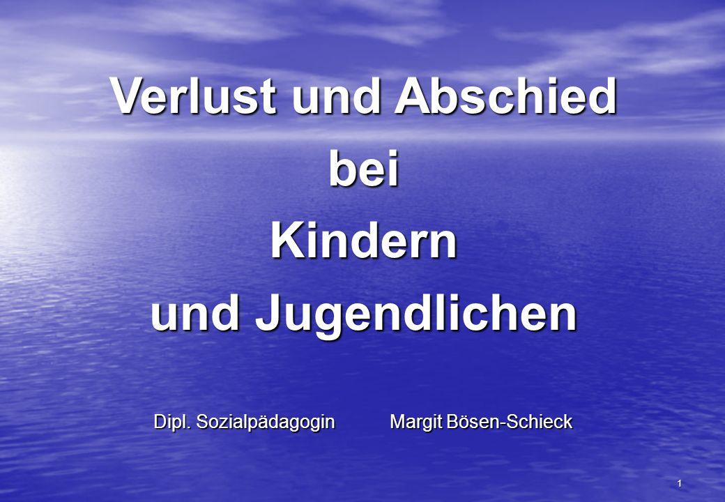 1 Verlust und Abschied beiKindern und Jugendlichen Dipl. Sozialpädagogin Margit Bösen-Schieck