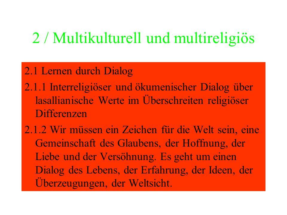 2 / Multikulturell und multireligiös 2.1 Lernen durch Dialog 2.1.1 Interreligiöser und ökumenischer Dialog über lasallianische Werte im Überschreiten religiöser Differenzen 2.1.2 Wir müssen ein Zeichen für die Welt sein, eine Gemeinschaft des Glaubens, der Hoffnung, der Liebe und der Versöhnung.