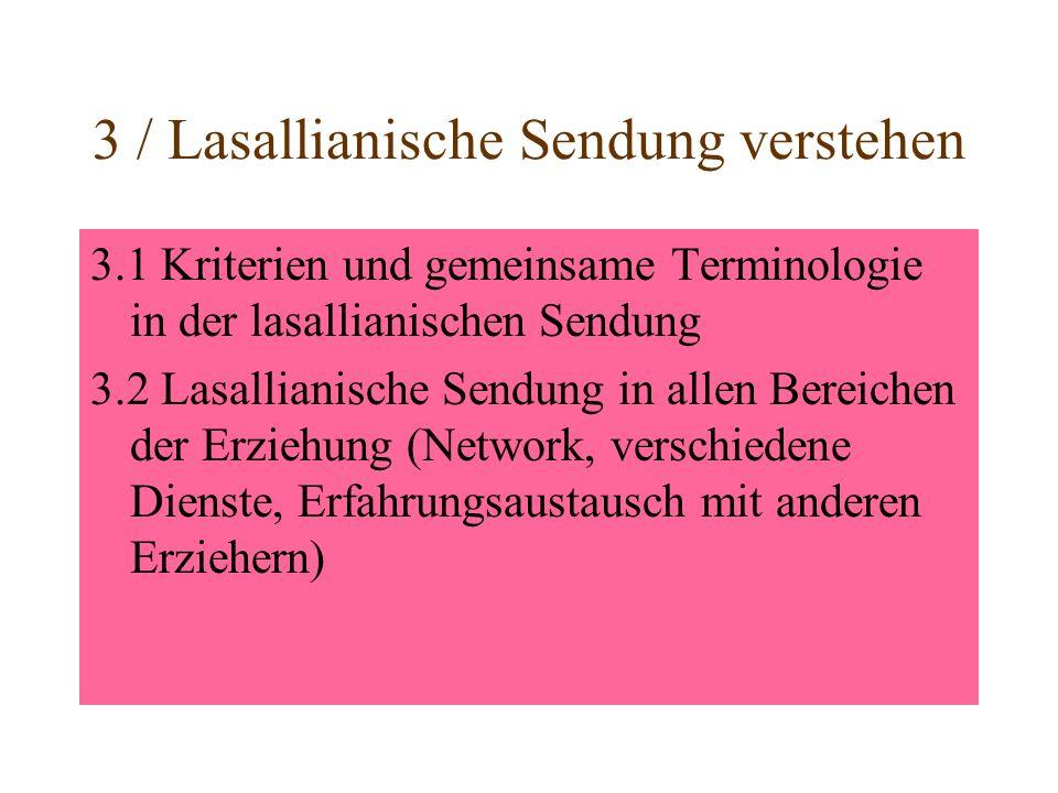 3 / Lasallianische Sendung verstehen 3.1 Kriterien und gemeinsame Terminologie in der lasallianischen Sendung 3.2 Lasallianische Sendung in allen Bereichen der Erziehung (Network, verschiedene Dienste, Erfahrungsaustausch mit anderen Erziehern)