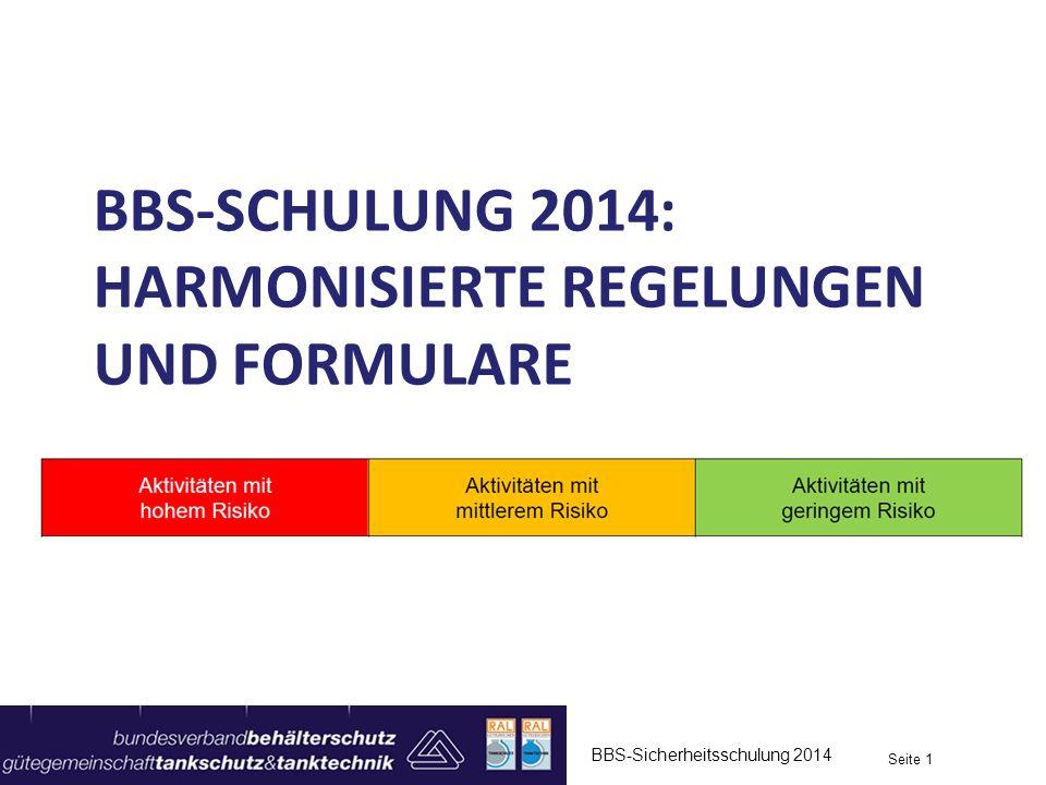 BBS-SCHULUNG 2014: HARMONISIERTE REGELUNGEN UND FORMULARE BBS-Sicherheitsschulung 2014 Seite 1