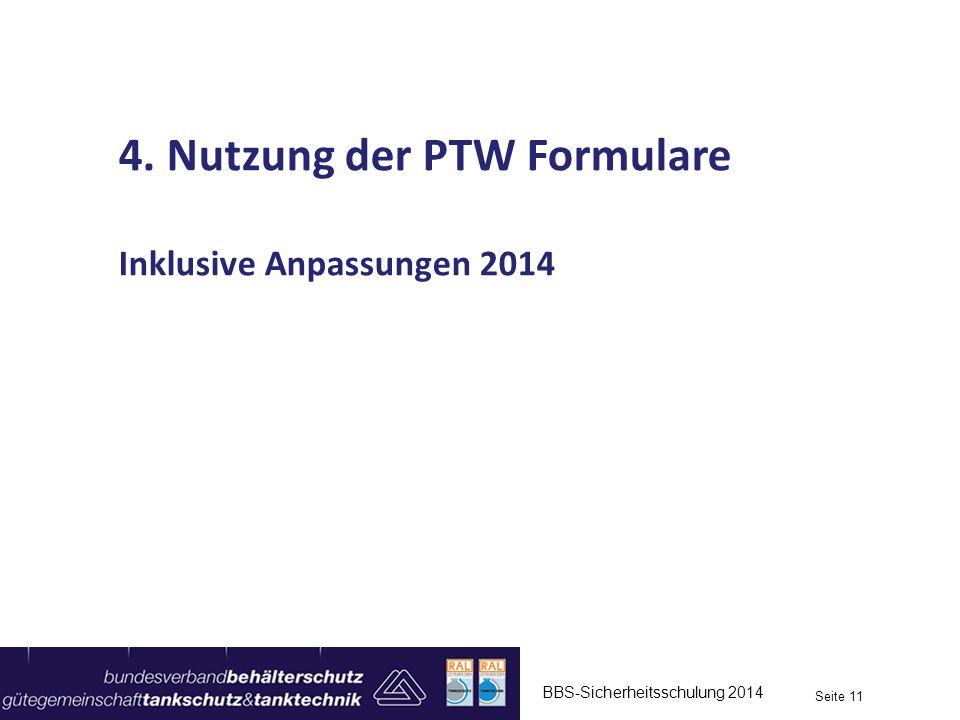 BBS-Sicherheitsschulung 2014 Seite 11 4. Nutzung der PTW Formulare Inklusive Anpassungen 2014