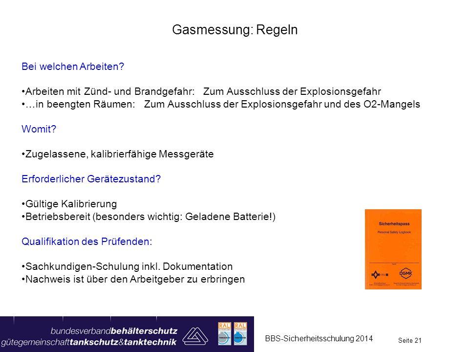 BBS-Sicherheitsschulung 2014 Seite 21 Gasmessung: Regeln Bei welchen Arbeiten? Arbeiten mit Zünd- und Brandgefahr: Zum Ausschluss der Explosionsgefahr