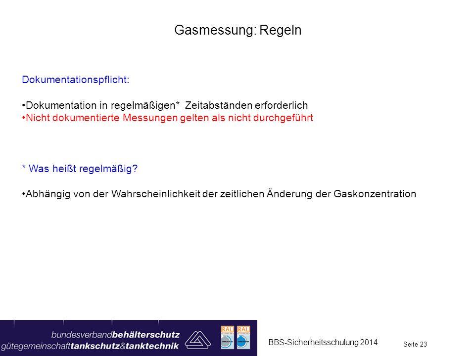 BBS-Sicherheitsschulung 2014 Seite 23 Gasmessung: Regeln Dokumentationspflicht: Dokumentation in regelmäßigen* Zeitabständen erforderlich Nicht dokume