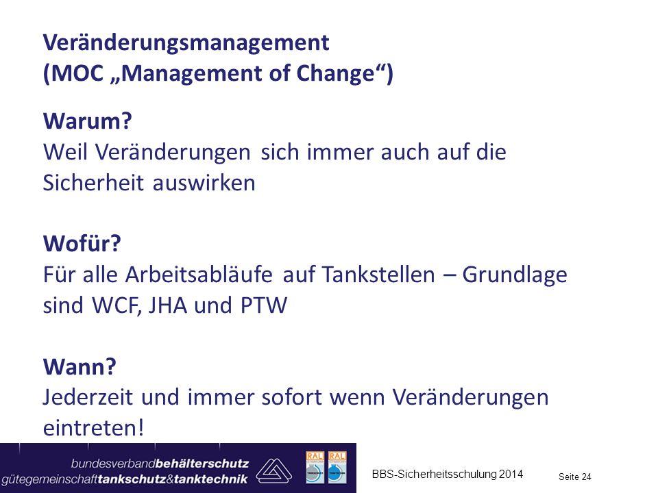BBS-Sicherheitsschulung 2014 Seite 24 Veränderungsmanagement (MOC Management of Change) Warum? Weil Veränderungen sich immer auch auf die Sicherheit a