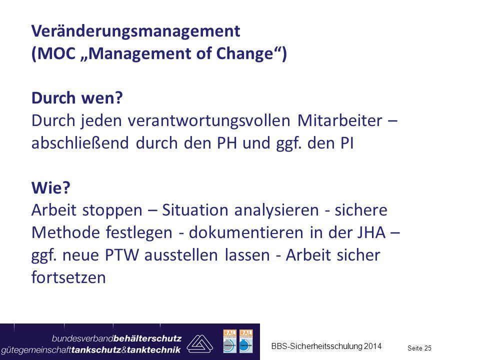 BBS-Sicherheitsschulung 2014 Seite 25 Veränderungsmanagement (MOC Management of Change) Durch wen? Durch jeden verantwortungsvollen Mitarbeiter – absc
