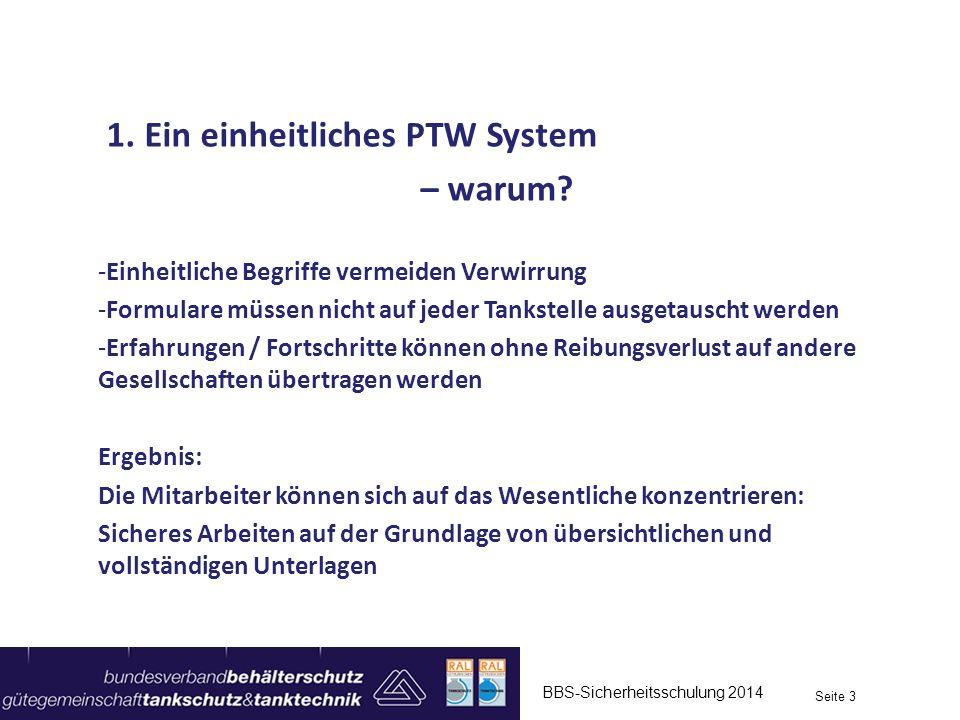 BBS-Sicherheitsschulung 2014 Seite 3 1. Ein einheitliches PTW System – warum? -Einheitliche Begriffe vermeiden Verwirrung -Formulare müssen nicht auf