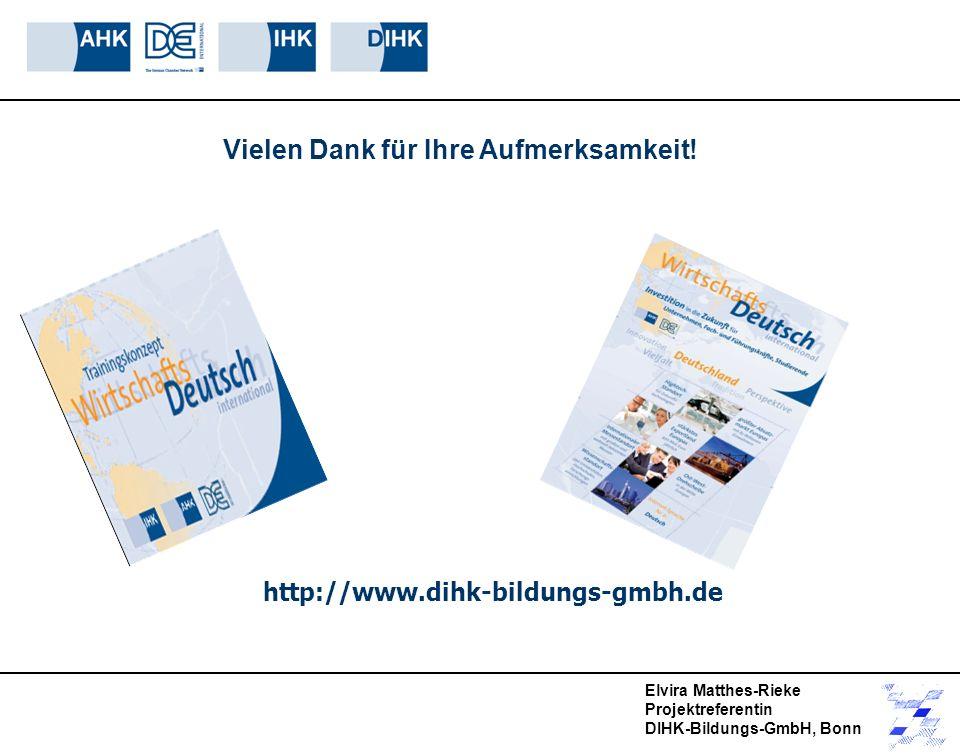 Vielen Dank für Ihre Aufmerksamkeit! http://www.dihk-bildungs-gmbh.de Elvira Matthes-Rieke Projektreferentin DIHK-Bildungs-GmbH, Bonn