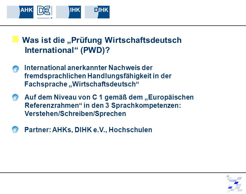 Was ist die Prüfung Wirtschaftsdeutsch International (PWD)? International anerkannter Nachweis der fremdsprachlichen Handlungsfähigkeit in der Fachspr