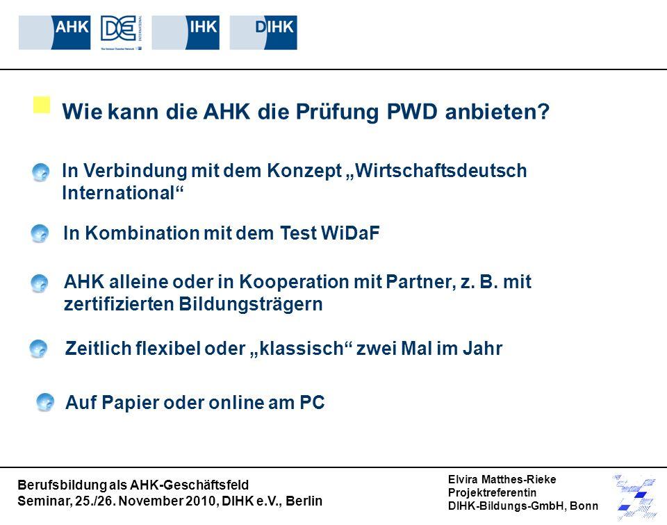 Wie kann die AHK die Prüfung PWD anbieten? In Verbindung mit dem Konzept Wirtschaftsdeutsch International Berufsbildung als AHK-Geschäftsfeld Seminar,