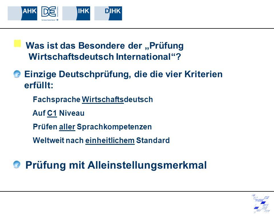Was ist das Besondere der Prüfung Wirtschaftsdeutsch International? Einzige Deutschprüfung, die die vier Kriterien erfüllt: Fachsprache Wirtschaftsdeu