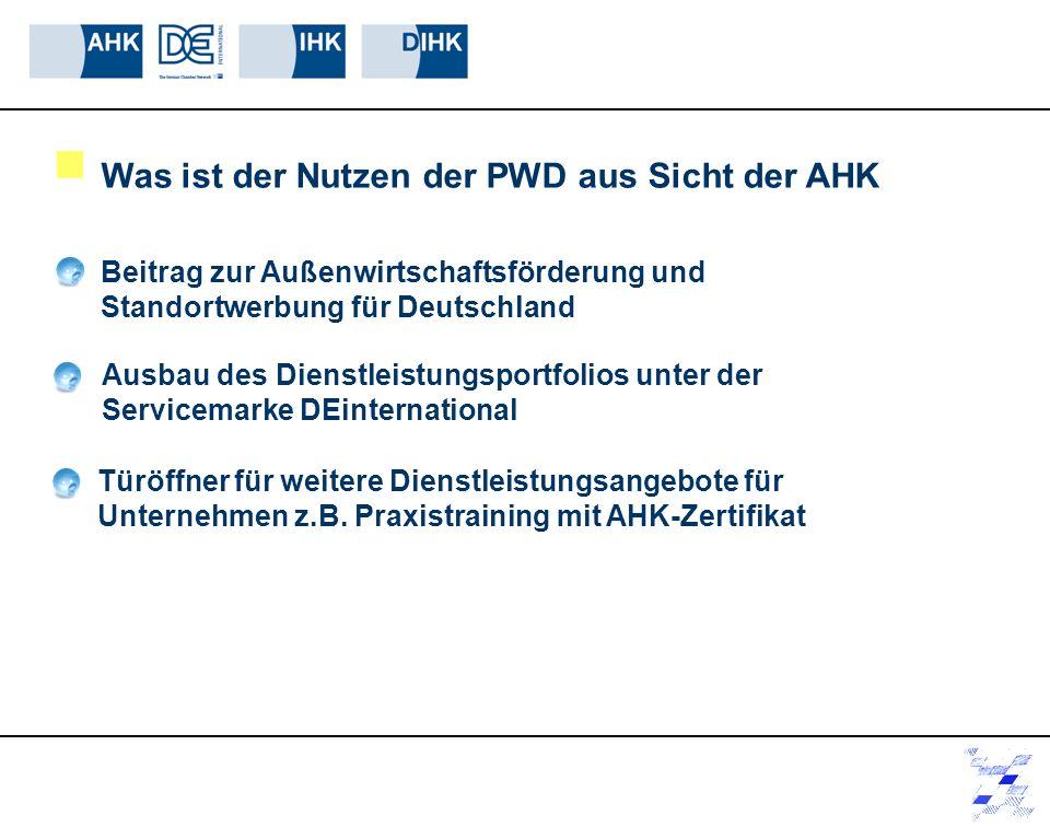 Beitrag zur Außenwirtschaftsförderung und Standortwerbung für Deutschland Was ist der Nutzen der PWD aus Sicht der AHK Ausbau des Dienstleistungsportf