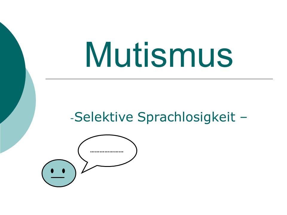 Mutismus - Selektive Sprachlosigkeit – …………………