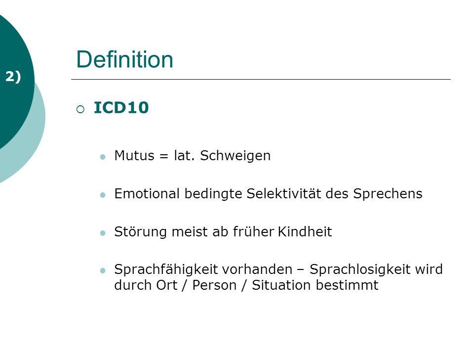 Definition Diagnostische Kriterien (DSM) Andauernde Unfähigkeit in bestimmten Situationen zu sprechen (min.